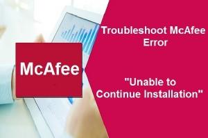 mcafee-error-unable-to-continue-installation