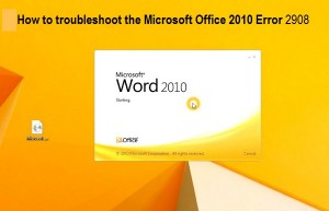 How to troubleshoot the Microsoft Office 2010 Error 2908