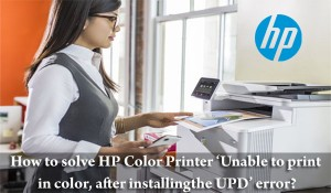 How to solve HP Color Printer 'Unable to print in color, after installing the UPD' error
