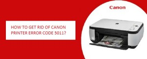 HOW TO GET RID OF CANON PRINTER ERROR CODE 5011