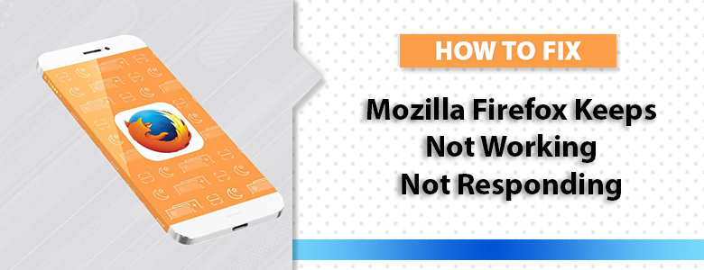 How to Fix Mozilla Firefox is not Working? | Top Article Submission
