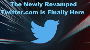 The Newly Revamped Twitter.com is Finally Here