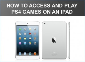 how-to-access-and-play-ps4-games-on-an-ipad