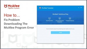 How To Fix Problem Downloading The McAfee Program Error