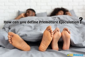 how can you define Premature Ejaculation