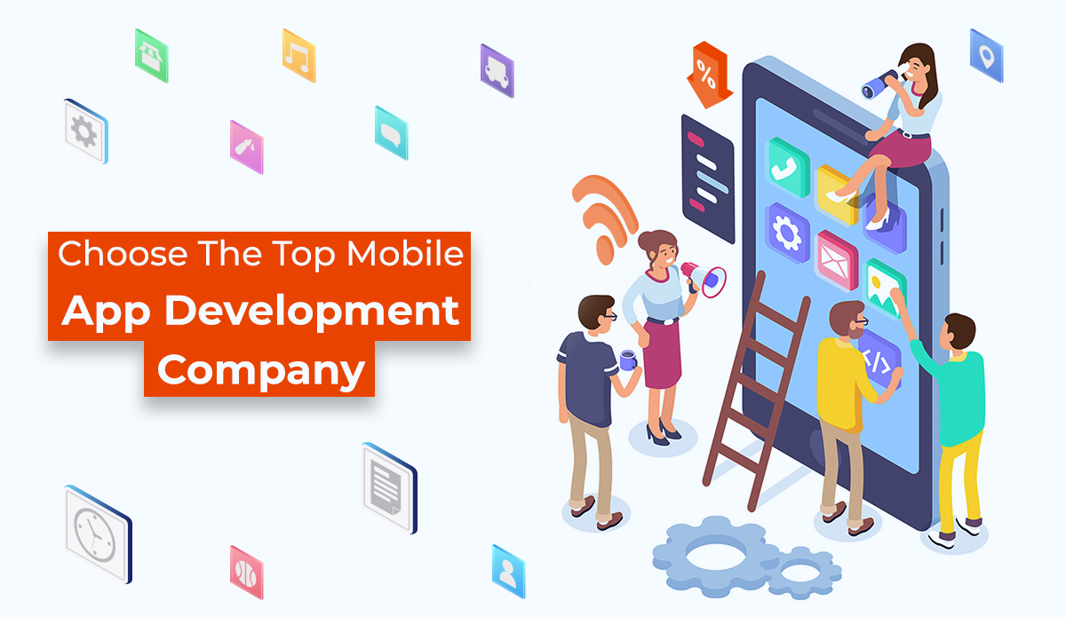 ChooseThe Top Mobile App Development Company