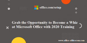 Grab the Opportunity to Become a Whiz at Microsoft Office with 2020 Training