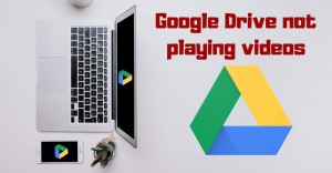 Google Drive Not Playing Videos