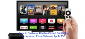 How to Enable or Disable Closed Captioning on Amazon Prime Video on Apple TV