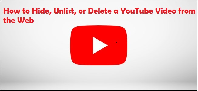 How to Hide, Unlist, or Delete a YouTube Video from the Web 2