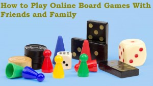 How to Play Online Board Games With Friends and Family