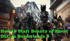How to Start Bounty of Blood DLC in Borderlands 3