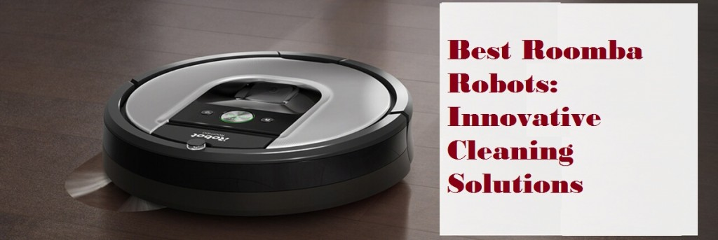 Best Roomba Robots Innovative Cleaning Solutions