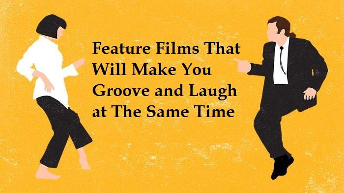 Feature Films That Will Make You Groove and Laugh at The Same Time