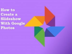How to Create a Slideshow With Google Photos