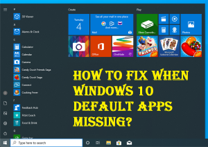 How to Fix When Windows 10 Default Apps Missing