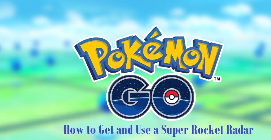 Pokemon GO How to Get and Use a Super Rocket Radar