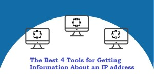 The Best 4 Tools for Getting Information About an IP address