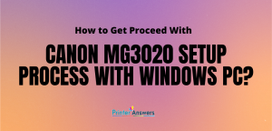 How to Get Proceed With Canon MG3020 Setup Process with Windows PC