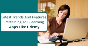 Latest trends and features pertaining to e-learning apps like Udemy