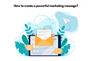 How to create a powerful marketing message?