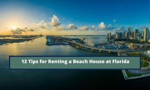12 Tips for Renting a Beach House at Florida