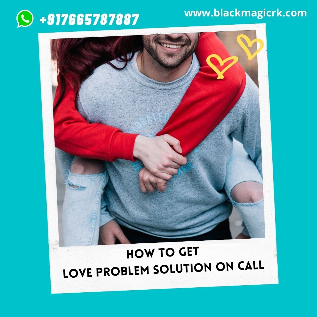 How to Get Love problem Solution on Call
