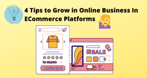4 Tips to Grow in Online Business In ECommerce Platforms