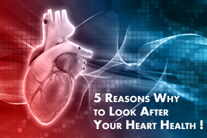 5 Reasons Why to Look After Your Heart Health!