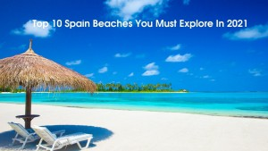 Top 10 Spain Beaches You Must Explore In 2021