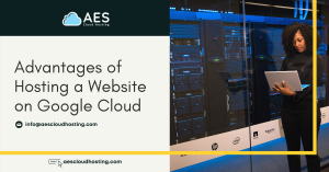 Advantages of hosting a website on Google cloud
