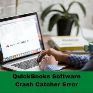 QuickBooks Software Crash Catcher Error