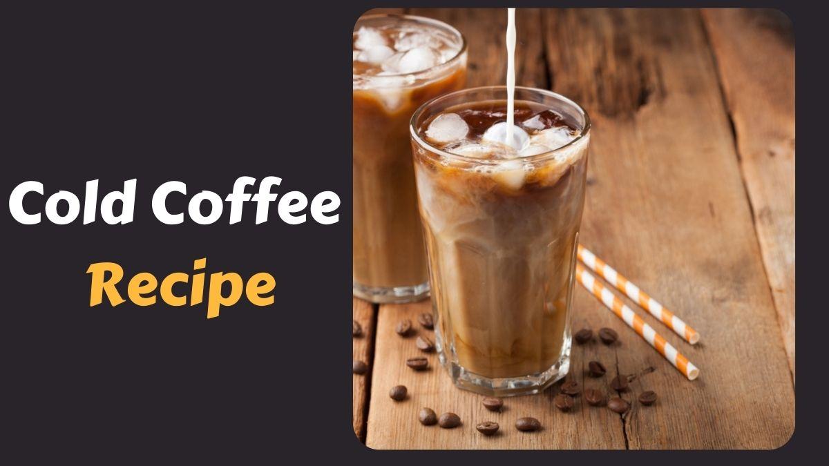 Cold Coffee Recipe