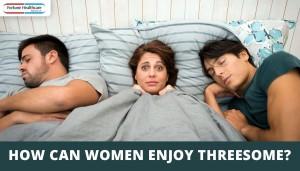 How-Can-Women-Enjoy-Threesome