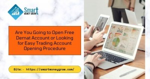 Are You Going to Open Free Demat Account or Looking for Easy Trading Account Opening Procedure