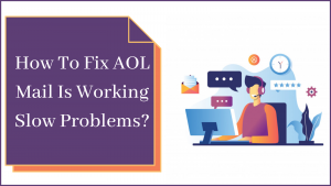 How To Fix AOL Mail Is Working Slow Problems