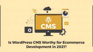 Is-WordPress-CMS-Worthy-for-Ecommerce-Development-in-2021