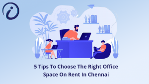 5 Tips To Choose The Right Office Space On Rent In Chennai (1)